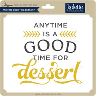 Anytime Good time Dessert