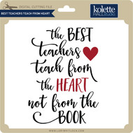 Best Teachers Teach From Heart