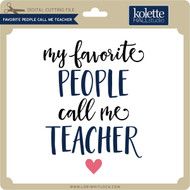 Favorite People Call Me Teacher