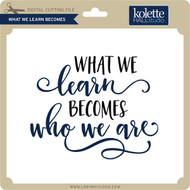 What We Learn Becomes