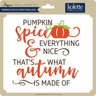 Pumpking Spice Everything Nice