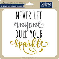 Never Let Anyone Dull Sparkle