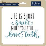 Life is Short Smile Teeth