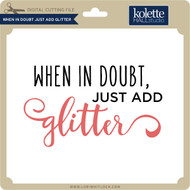When in Doubt Just Add Glitter