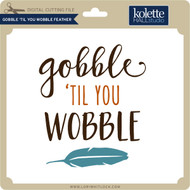 Gobble 'Til You Wobble Feather