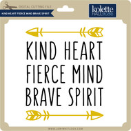 Kind Heart Fierce Mind Brave Spirit