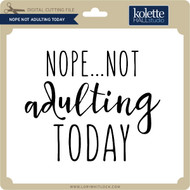 Nope Not Adulting Today