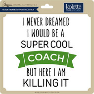 Never Dreamt Super Cool Coach
