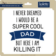 Never Dreamt Super Cool Dad