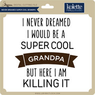 Never Dreamt Super Cool Grandpa