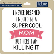 Never Dreamt Super Cool Mom