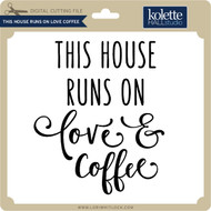 This House Runs on Love Coffee