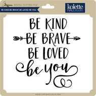 Be Kind Be Brave Be Loved Be You