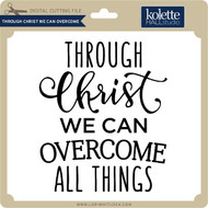 Through Christ We Can Overcome
