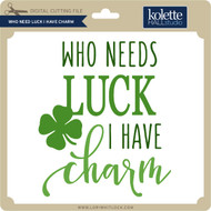 Who Needs Luck I Have Charm