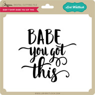 Baby T-Shirt Babe You Got This