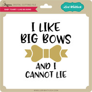 Baby T-Shirt I Like Big Bows