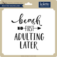 Beach First Adulting Later