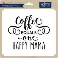 Coffee Equals Happy Mama