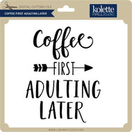 Coffee First Adulting Later
