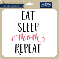 Eat Sleep Mom Repeat