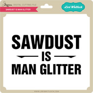 Sawdust is Man Glitter 2