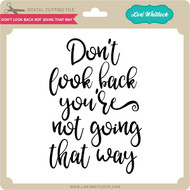 Don't Look Back Not Going That Way