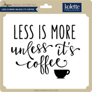 Less is More Unless it's Coffee