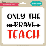 Only the Brave Teach