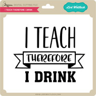 I Teach Therefore I Drink