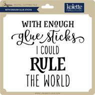 With Enough Glue Sticks