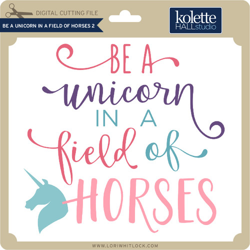 be a unicorn in a field of horses 2 lori whitlock 39 s svg shop. Black Bedroom Furniture Sets. Home Design Ideas