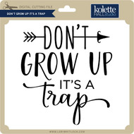 Don't Grow Up It's a Trap