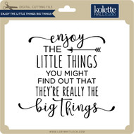 Enjoy the Little Things Big Things