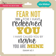 Fear Not You Are Mine