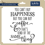 You Can't Buy Happiness Coffee