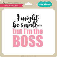 I Might Be Small Boss