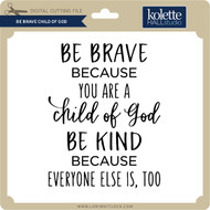 Be Brave Child of God