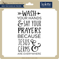 Wash Your Hands Say Prayers