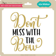 Baby T-Shirt: Don't Mess With Bow