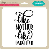 Baby T-Shirt: Like Mother
