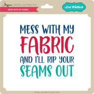 Mess With My Fabric