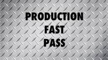 PRODUCTION FAST PASS