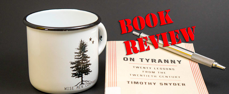 ​Book Review: On Tyranny: Twenty Lessons from the Twentieth Century by Timothy Snyder