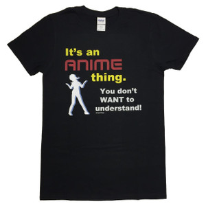 Anime T-Shirt: Anime Thing You Don't Want to Understand
