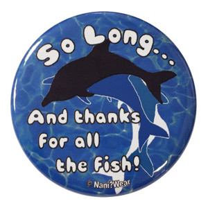 HitchHiker's Guide Inspired Button: So Long, Thanks for the Fish