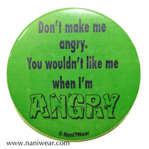 Hulk Inspired Button: You Wouldn't Like Me When I'm Angry