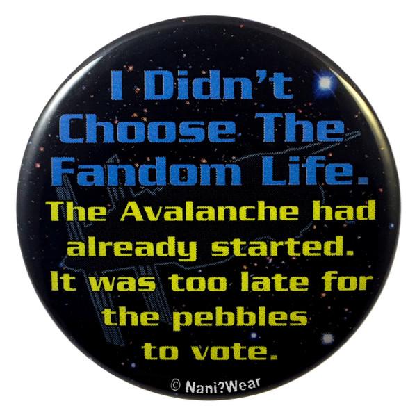 "Babylon 5 2.25"" pinback geek button: I Didn't Choose the Fandom Life"