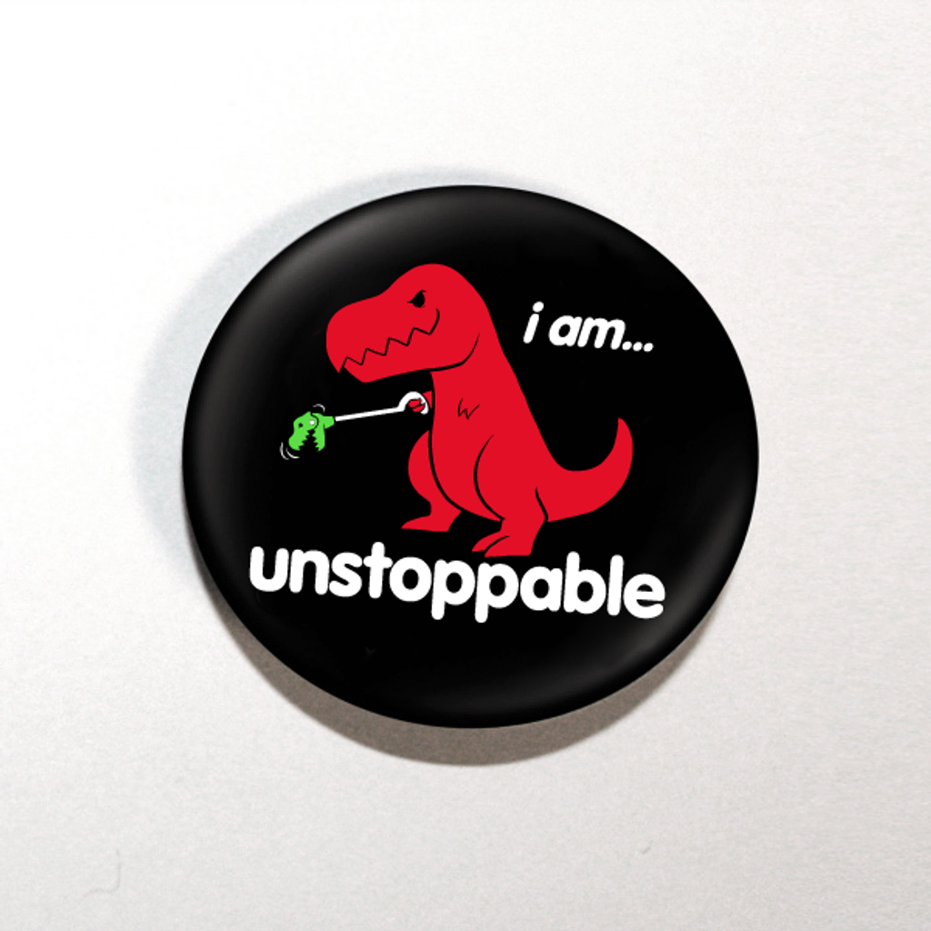 """I Am Unstoppable Dino 1.25"""" Button"""