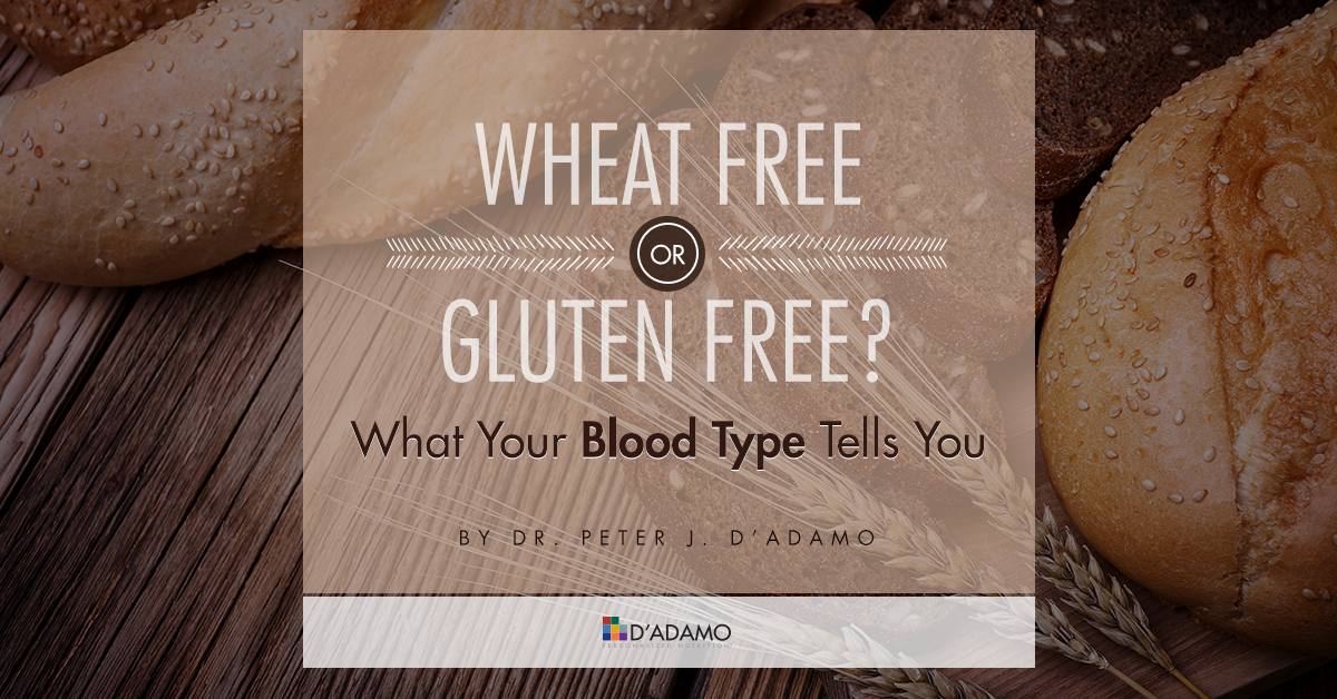 Wheat Free or Gluten Free? What Your Blood Type Tells You